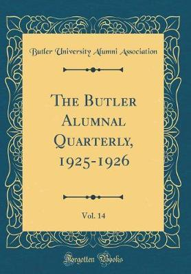 The Butler Alumnal Quarterly, 1925-1926, Vol. 14 (Classic Reprint)