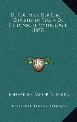 de Polemiek Der Eerste Christenen Tegen de Heidensche Mythologie (1897)