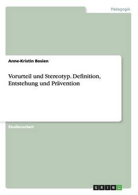 Vorurteil und Stereotyp. Definition, Entstehung und Prävention