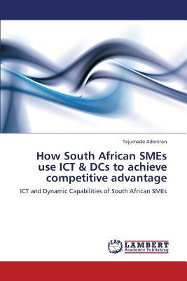 How South African SMEs use ICT & DCs to achieve competitive advantage