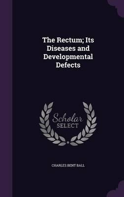 The Rectum; Its Diseases and Developmental Defects