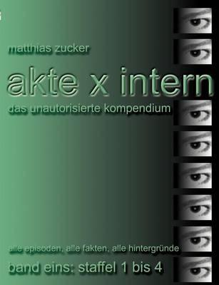 Akte X Intern - Das unautorisierte Kompendium, Band Eins
