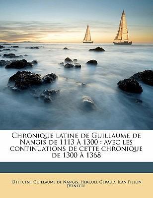 Chronique Latine de Guillaume de Nangis de 1113 a 1300