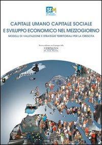 Capitale umano capitale sociale e sviluppo economico nel Mezzogiorno. Modelli di valutazione e strategie territoriali per la crescita