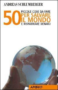 Cinquanta piccole cose da fare per salvare il mondo e risparmiare denaro