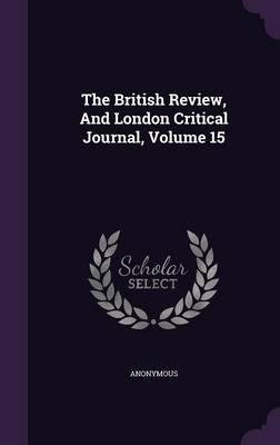The British Review, and London Critical Journal, Volume 15