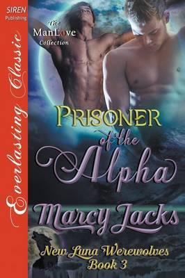 Prisoner of the Alpha [New Luna Werewolves 3] (Siren Publishing Everlasting Classic Manlove)
