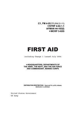 Field Manual Fm 4-25.11 Fm 21-11 - First Aid Including Change 1 Issued, July 2004 Also Ntrp 4-02.1.1 Afman 44-163i, Mcrp 3-02g