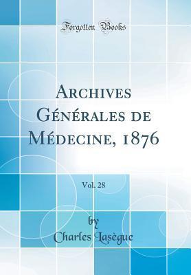 Archives Générales de Médecine, 1876, Vol. 28 (Classic Reprint)