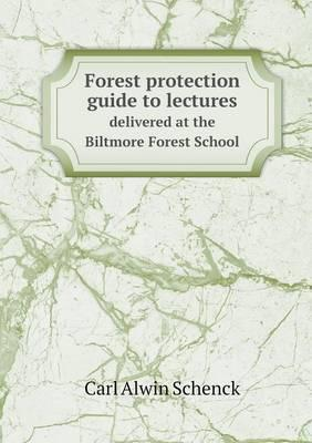 Forest Protection Guide to Lectures Delivered at the Biltmore Forest School