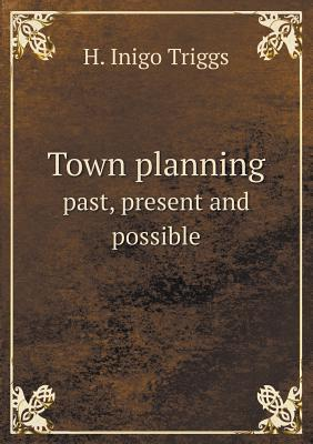 Town Planning Past, Present and Possible