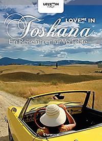 Love me in Toskana. Ein inspiriert reiseführer für verliebte