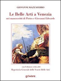 Le belle arti a Venezia nei manoscritti di Pietro e Giovanni Edwards
