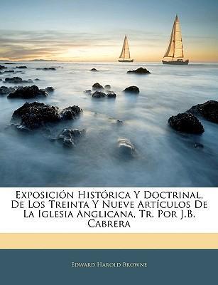 Exposicin Histrica y Doctrinal, de Los Treinta y Nueve Artculos de La Iglesia Anglicana, Tr. Por J.B. Cabrera