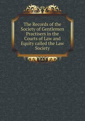 The Records of the Society of Gentlemen Practisers in the Courts of Law and Equity Called the Law Society
