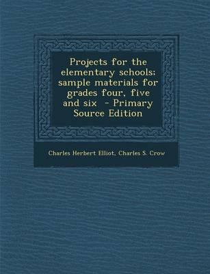 Projects for the Elementary Schools; Sample Materials for Grades Four, Five and Six - Primary Source Edition