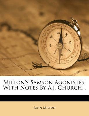 Milton's Samson Agonistes, with Notes by A.J. Church...