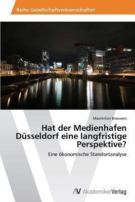 Hat der Medienhafen Düsseldorf eine langfristige Perspektive?