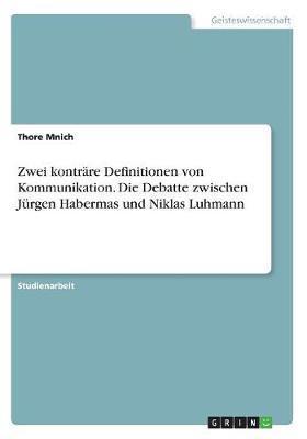 Zwei konträre Definitionen von Kommunikation. Die Debatte zwischen Jürgen Habermas und Niklas Luhmann