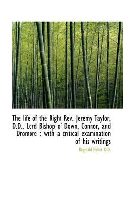 The life of the Right Rev. Jeremy Taylor, D.D., Lord Bishop of Down, Connor, and Dromore