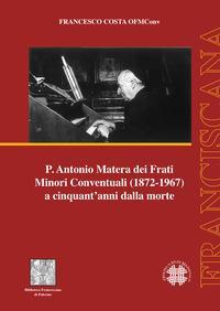 P. Antonio Matera dei Frati Minori Conventuali (1872-1967) a cinquant'anni dalla morte