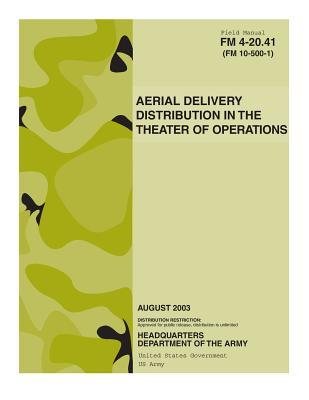 Field Manual Fm 4-20.41 Fm 10-500-1 Aerial Delivery Distribution in the Theater of Operations August 2003 Us Army