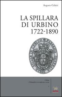 La spillara di Urbino. 1722-1890
