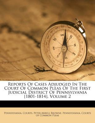 Reports of Cases Adjudged in the Court of Common Pleas of the First Judicial District of Pennsylvania [1801-1814], Volume 2