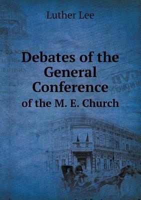 Debates of the General Conference of the M. E. Church