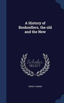 A History of Booksellers, the Old and the New