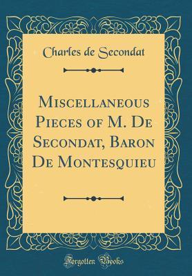 Miscellaneous Pieces of M. De Secondat, Baron De Montesquieu (Classic Reprint)