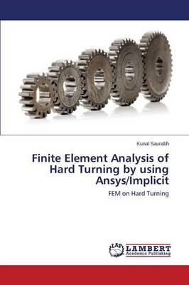 Finite Element Analysis of Hard Turning by using Ansys/Implicit