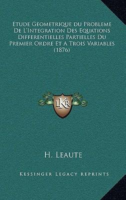 Etude Geometrique Du Probleme de L'Integration Des Equations Differentielles Partielles Du Premier Ordre Et a Trois Variables (1876)