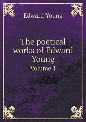 The Poetical Works of Edward Young Volume 1