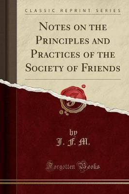 Notes on the Principles and Practices of the Society of Friends (Classic Reprint)