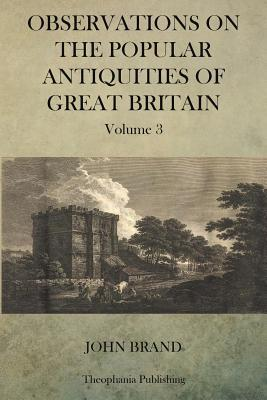 Observations on Popular Antiquities of Great Britain