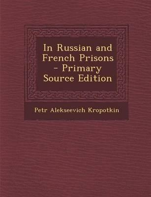 In Russian and French Prisons - Primary Source Edition