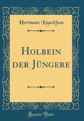 Holbein der Jüngere (Classic Reprint)