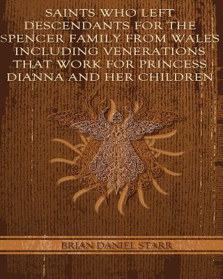 Saints Who Left Descendents for the Spencer Family from Wales Including Venerations That Work for Princess Dianna and Her Children