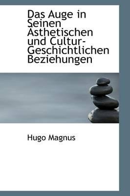 Das Auge in Seinen Asthetischen Und Cultur-geschichtlichen Beziehungen