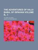 The Adventures of Hajji Baba, of Ispahan Volume . 1; In Three Volumes