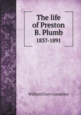 The Life of Preston B. Plumb 1837-1891