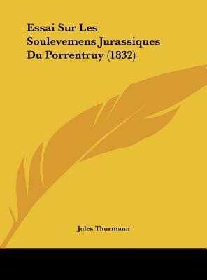 Essai Sur Les Soulevemens Jurassiques Du Porrentruy (1832)