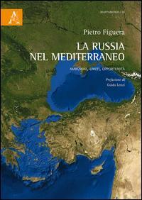 La Russia nel Mediterraneo. Ambizioni, limiti, opportunità