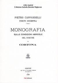 Monografia sulle condizioni agricole del comune di Cortona (rist. anast. Firenze, 1888). Ediz. in facsimile