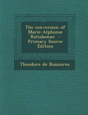 The Conversion of Marie-Alphonse Ratisbonne - Primary Source Edition