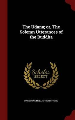 The Udāna; Or, the Solemn Utterances of the Buddha