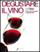 Degustare il vino. Il grande libro della degustazione