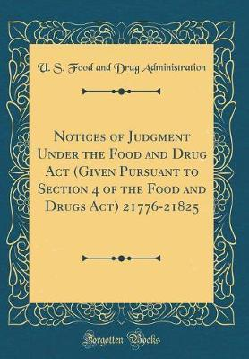 Notices of Judgment Under the Food and Drug Act (Given Pursuant to Section 4 of the Food and Drugs Act) 21776-21825 (Classic Reprint)