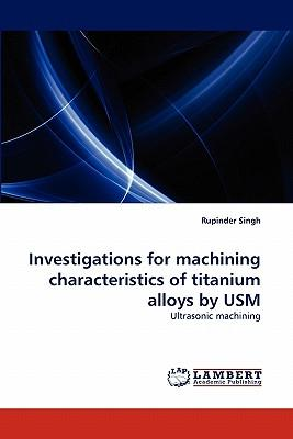 Investigations for machining characteristics of titanium alloys by USM